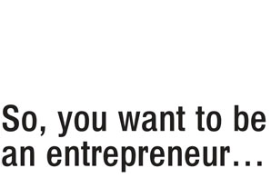 so-you-want-to-be-an-entrepreneur_large (2)