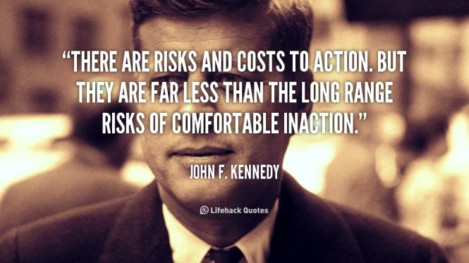 quote-John-F.-Kennedy-there-are-risks-and-costs-to-action-104177