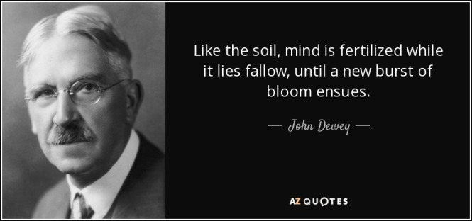 quote-like-the-soil-mind-is-fertilized-while-it-lies-fallow-until-a-new-burst-of-bloom-ensues-john-dewey-43-4-0492
